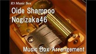 Oide Shampoo/Nogizaka46 [Music Box] Mp3