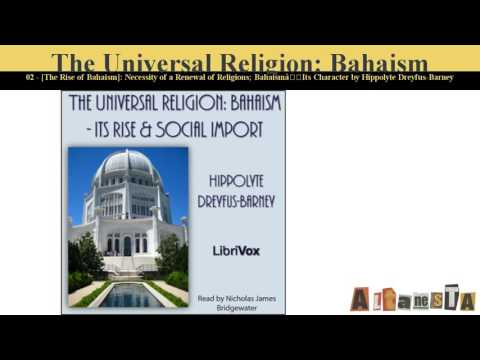 The Universal Religion: Bahaism - Its Rise and Social Import