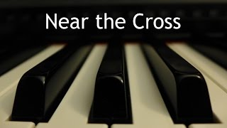 Near the Cross - piano instrumental hymn with lyrics