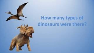 How many types of dinosaurs were there ?