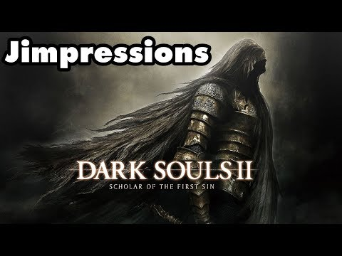 Dark Souls II - But Anyway, Back To Dark Souls II (Jimpressions)
