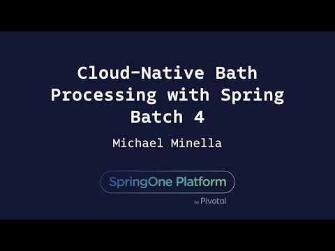 Cloud-Native Batch Processing with Spring Batch 4 - Michael Minella