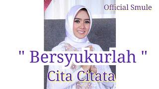 Cita Citata - Bersyukurlah (Official Smule)