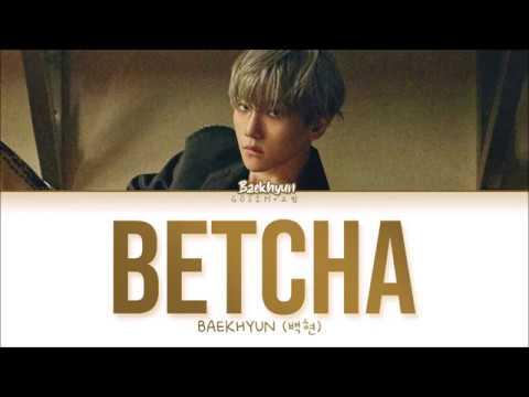 BAEKHYUN (백현) - BETCHA (Lyrics ENG/ROM/HAN/가사)