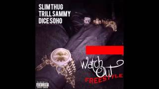 Slim Thug Ft. Trill Sammy & Dice Soho - Watch Out (Freestyle)