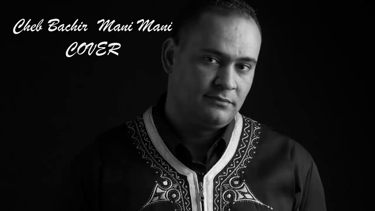 music cheb bachir mani mani mp3
