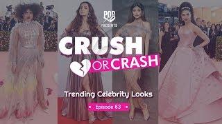 Crush Or Crash: Trending Celebrity Looks - Episode 83 - POPxo