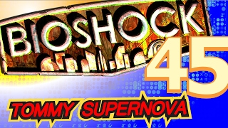 I'm Highly Unstable - BioShock: The Collection - FOURTY-FIVE - Tommy SuperNova 🎮 🎮