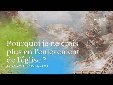 Paris Evangile   Pourquoi je ne crois plus en l'enlèvement de l'église   Steve BLACKAH