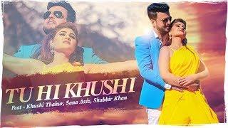 """""""Tu Hi Khushi"""" Full Song   Shabbir Khan, Khushi Thakur, Sana Aziz   Amc Aman"""