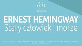 STARY CZŁOWIEK I MORZE – Ernest Hemingway – streszczenie i opracowanie lektury - nauQa.pl