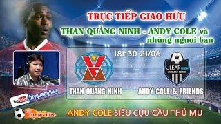 Than Quảng Ninh vs Andy Cole