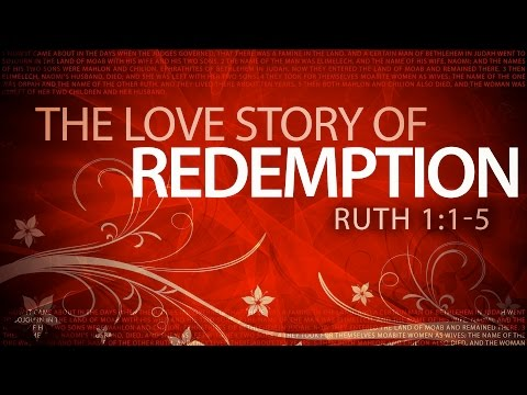 The Love Story of Redemption (Ruth 1:1-5)