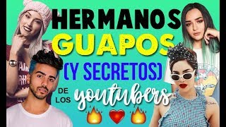 HERMANOS GUAPOS DE LOS YOUTUBERS ¡QUE SEGURO NO CONOCES! - 52 Rankings