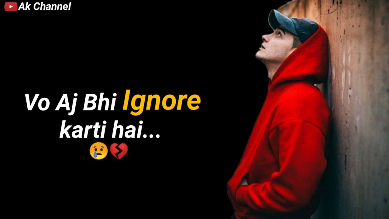 Vo Aaj Bhi Ignore Karti Hai 😢💔 | Ignore Whatsapp Status | Shayari Status | Status Video | Ak |
