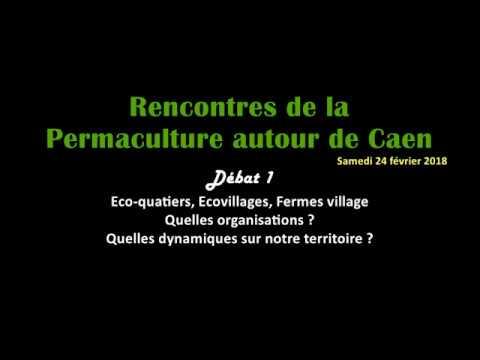 Rencontres de la Permaculture autour de Caen / Débat 1 : Ecoquartiers, Ecolieux, Ecovillages