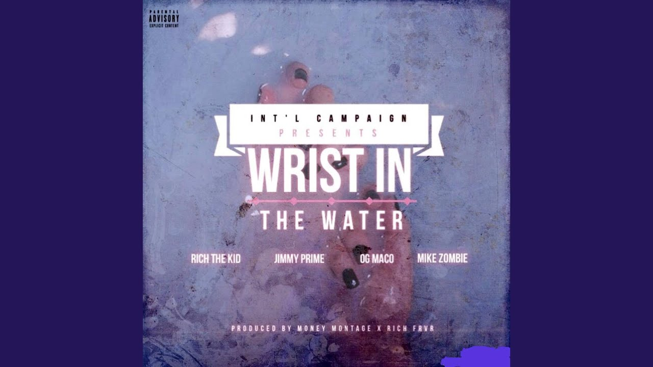 Download Wrist in the Water (feat. Og Maco, Rich the Kid, Jimmy Prime & Mike Zombie)