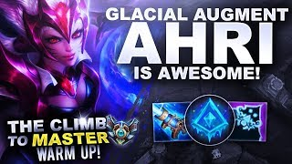 GLACIAL AUGMENT AHRI IS AWESOME! - Climb to Master Warm Up!   League of Legends
