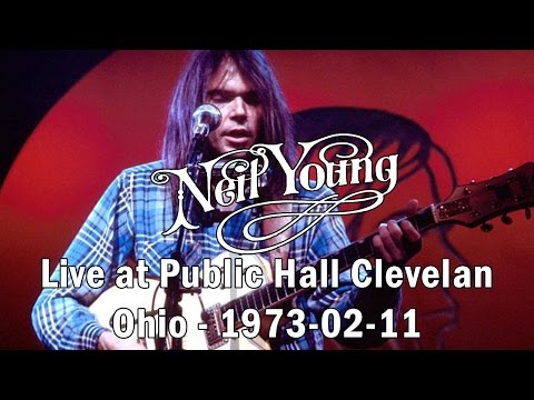 Neil Young - Live at Public Hall Cleveland, Ohio - 1973-02-11