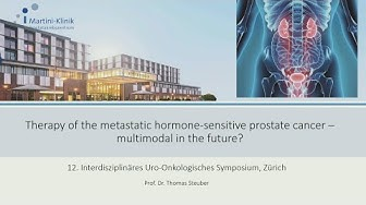 Therapy of the metastatic hormone-sensitive prostate cancer – multimodal in the future - T. Steuber