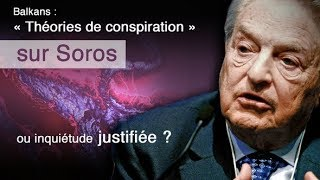 Balkans : « Théories de conspiration » sur Soros ou inquiétude justifiée ?