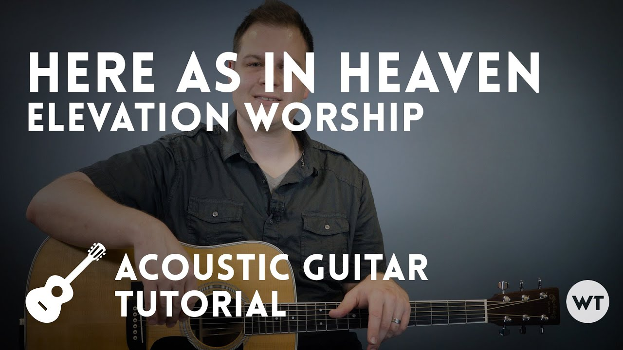 Here As In Heaven Elevation Worship Tutorial Acoustic Guitar - Elevation here