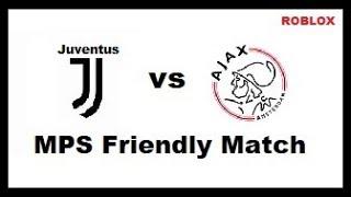 MPS MATCH (ROBLOX) | Ajax vs Juventus (Friendly Match)