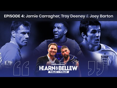 Eddie Hearn & Tony Bellew: Talk The Talk Ep4 With Troy Deeney, Joey Barton & Jamie Carragher