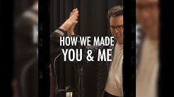 "How We Made ""You & Me"""