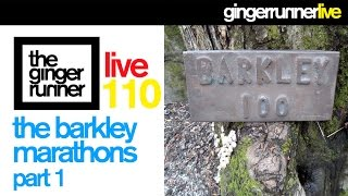 GINGER RUNNER LIVE #110 | The Barkley Marathons Part 1