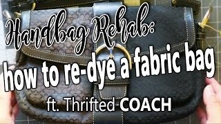 HANDBAG REHAB | HOW TO RE-DYE A FABRIC BAG FT. THRIFTED COACH