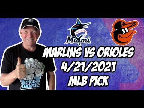 Miami Marlins vs Baltimore Orioles 4/21/21 MLB Pick and Prediction MLB Tips Betting Pick