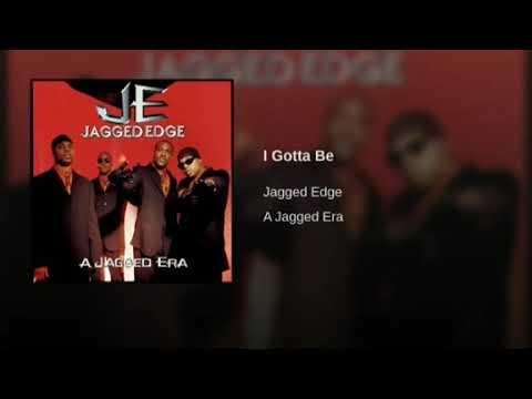 Jagged Edge - I Gotta Be