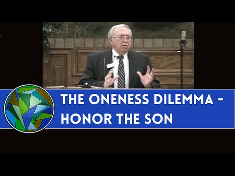 """The Oneness Dilemma - Honor the Son""  J. Dan Gill"