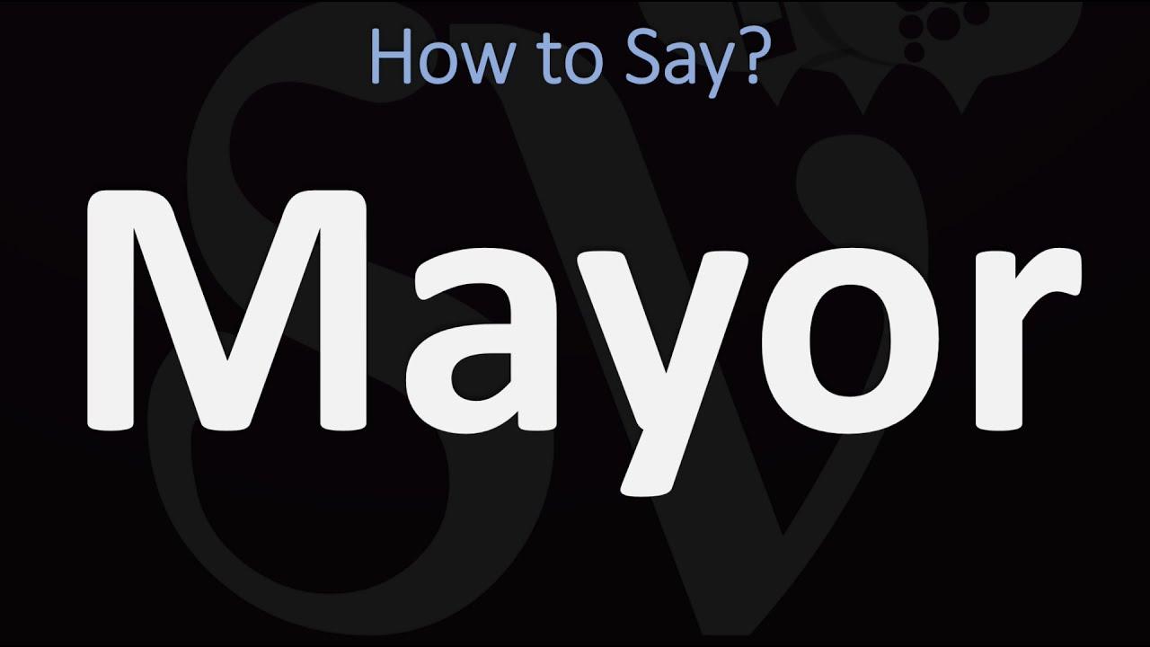 How to Pronounce Mayor? (CORRECTLY)
