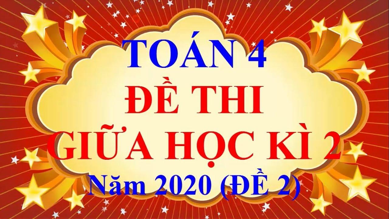 Toán Lớp 4 – ĐỀ THI GIỮA HỌC KÌ 2 Năm 2020 ( Đề 2)