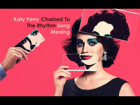 Witness Katy Perry - Chained To The Rhythm Hidden Meaning
