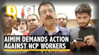 Urged Police to Take Action Against NCP Workers: AIMIM's Imtiyaz Jaleel | The Quint