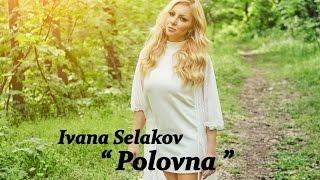 Смотреть клип Ivana Selakov - Polovna