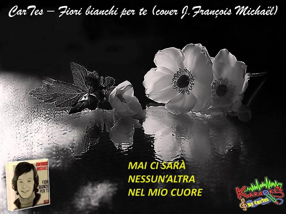 Fiori Bianchi Per Te Aznavour.Fiori Bianchi Per Te Cover J Francois Michael Youtube