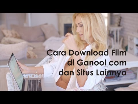 Cara Download Film di Ganool com dan Situs Lainnya