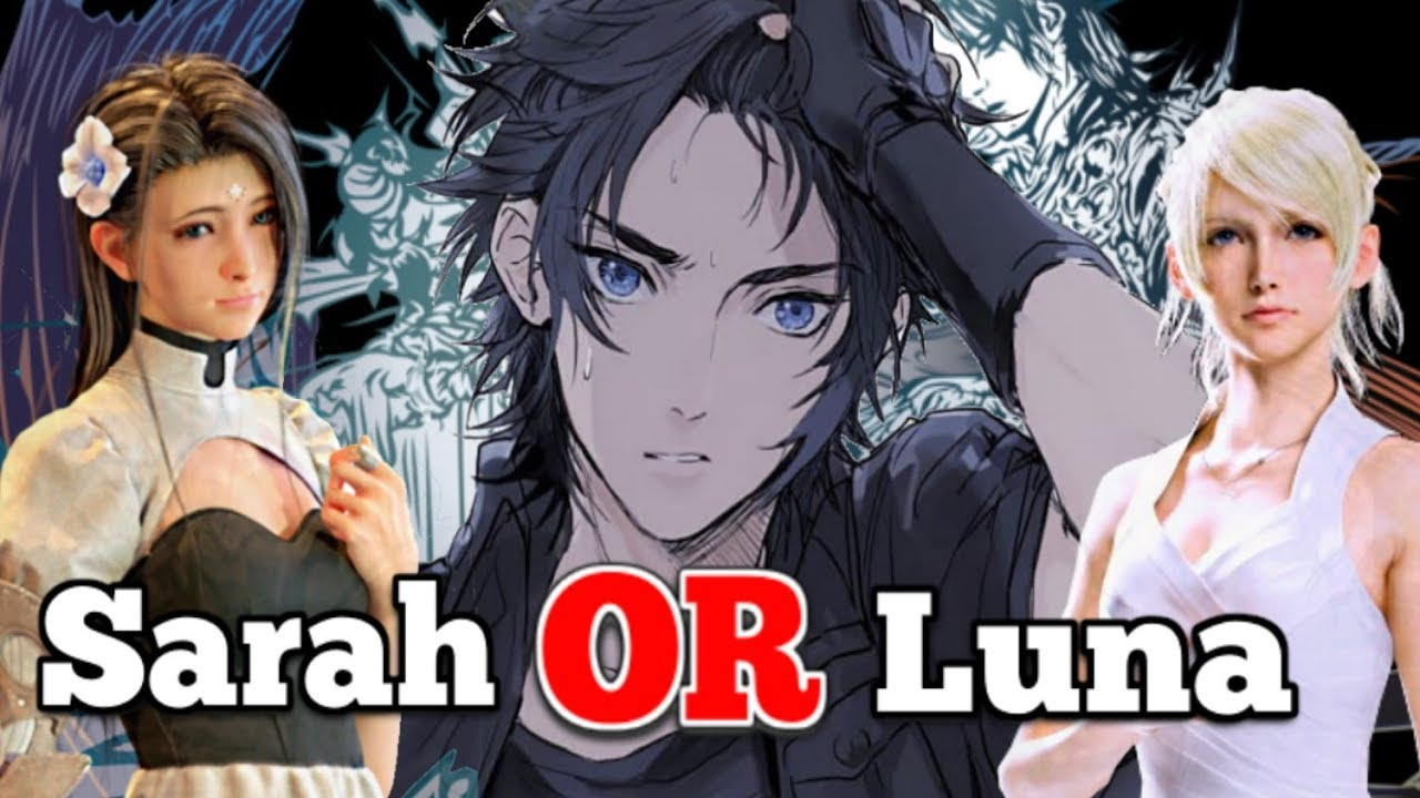 Did Sarah Of Terra Wars Really Make A Better Love Interest Than Luna Of Final Fantasy Xv