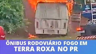 Vídeo: Ônibus rodoviário pega fogo em Terra Roxa PR nesta quarta-feira