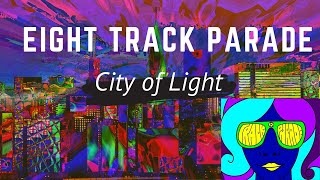 Eight Track Parade - City of Light (Official Music Video)