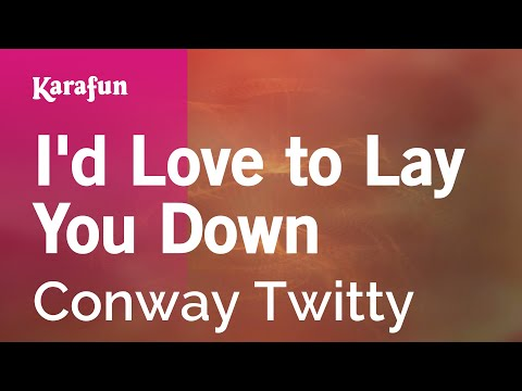 Karaoke I'd Love to Lay You Down - Conway Twitty *