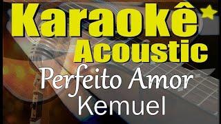 Kemuel - Perfeito Amor (Karaokê Acústico) playback