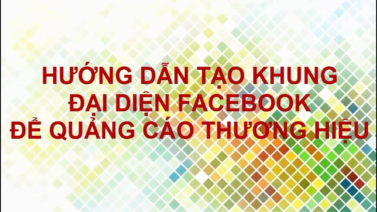 Hướng dẫn tạo khung ảnh đại diện trên Facebook