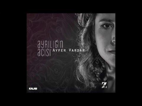 Ayfer Vardar - Başına Döndüğüm [ Ayrılığın Acısı 2014 © Z Müzik ] indir