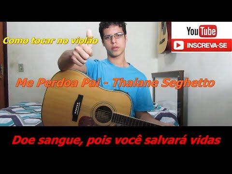 Aula De Violão: Me Perdoa Pai - Thaiane Seghetto (Como Tocar Música Gospel No Violão)
