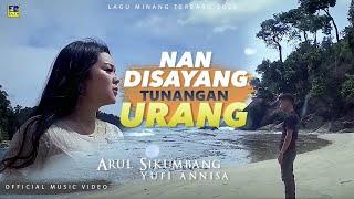 Download Lagu Arul Sikumbang feat Yufi Annisa [NAN DI SAYANG TUNANGAN URANG] Official Music Video Lagu Minang Terb mp3